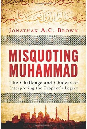 Misquoting Muhammad: The Challenge And Choices Of Interpreting The Prophet's Legacy , Book - Daybreak International Bookstore, Daybreak Press Global Bookshop