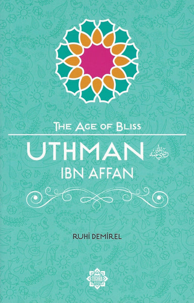 The Age of Bliss: Uthman ibn Affan , Book - Daybreak Press Global Bookshop, Daybreak Press Global Bookshop