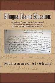 Bilingual Islamic Education: as taken from the Educational Theories of African Muslim Slaves in Antebellum American
