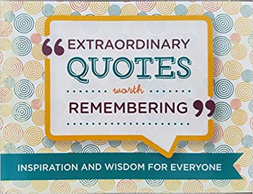 Extraordinary Quotes Worth Remembering: Inspiration and Wisdom for Everyone
