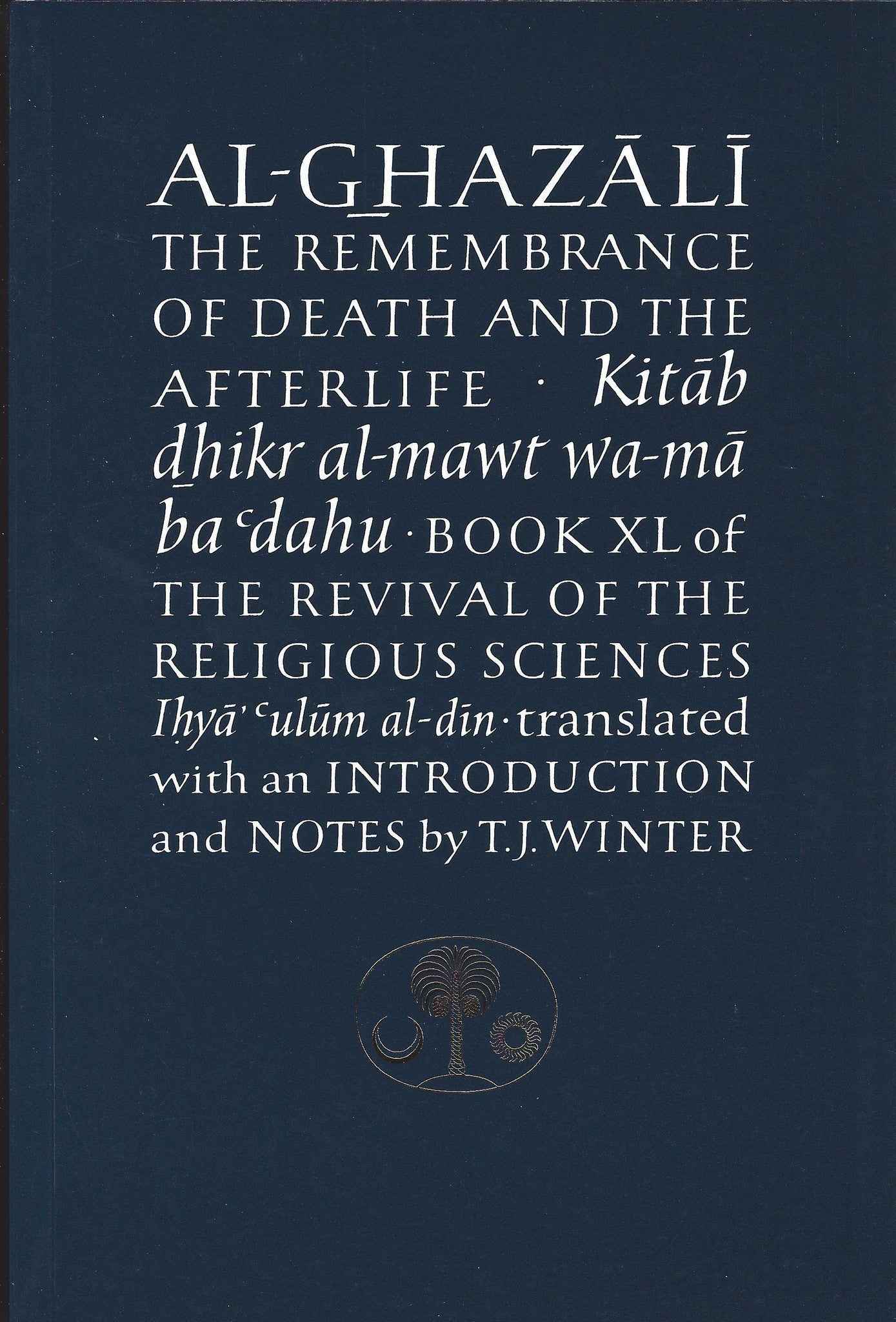 The Remembrance of Death and the Afterlife: Book XL of the Revival of the Religious Sciences (Ghazali Series) , Book - Daybreak International Bookstore, Daybreak Press Global Bookshop