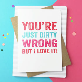Dirty wrong but you love it card