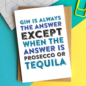 funny gin is always the answer prosecco or tequila card
