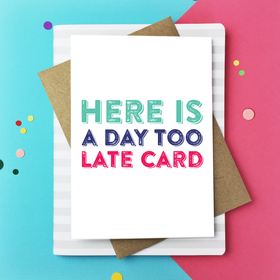 A day too late card
