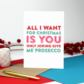 All I want Prosecco Funny card