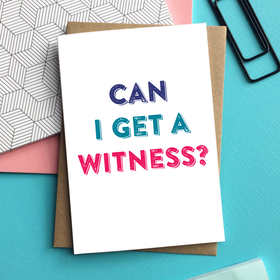 Can I get a witness? Card