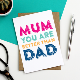 Mum You are better than dad card