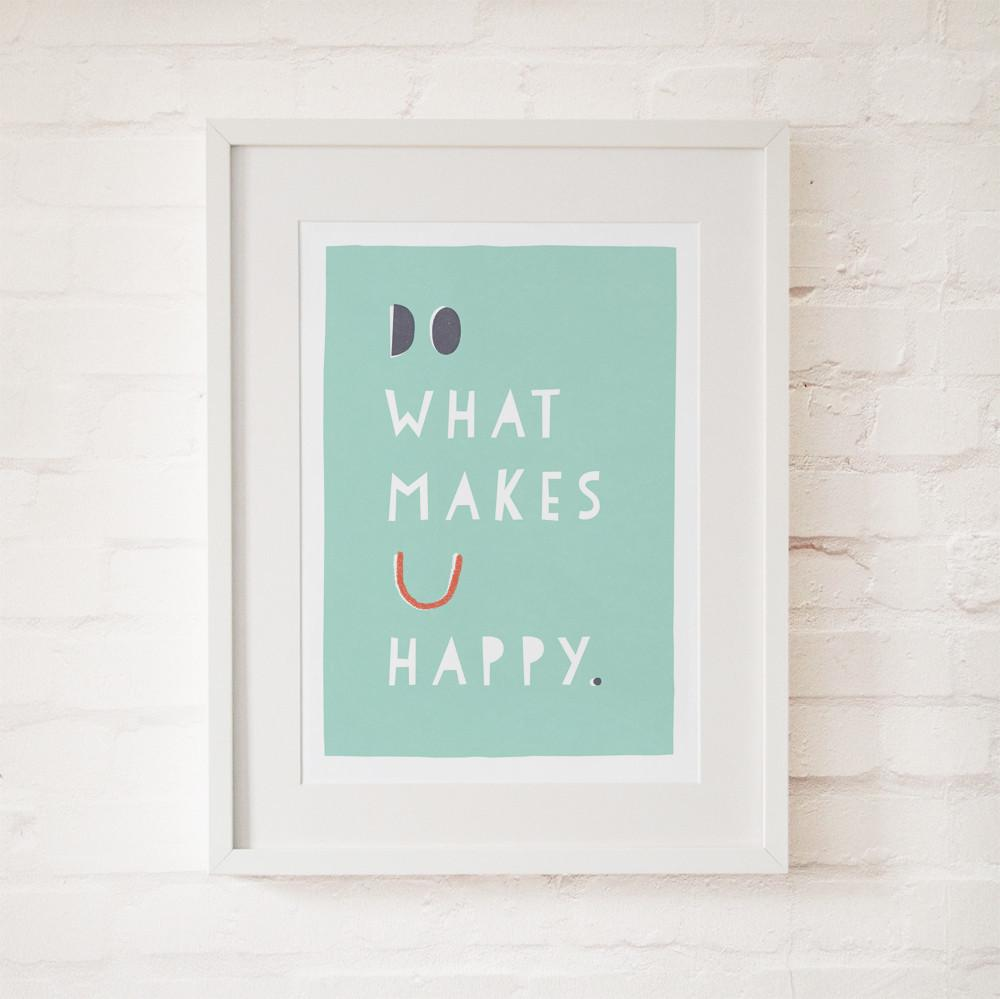 DO WHAT MAKES YOU HAPPY - Fine Art Print - Freya Art & Design