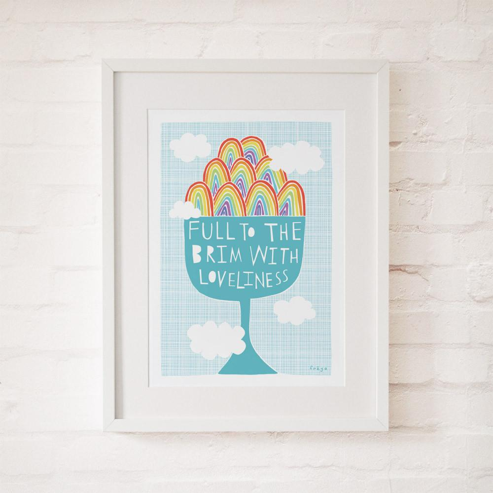 FULL TO THE BRIM WITH LOVELINESS - Fine Art Print - Freya Art & Design