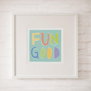 FUN IS GOOD - Fine Art Print - Freya Art & Design