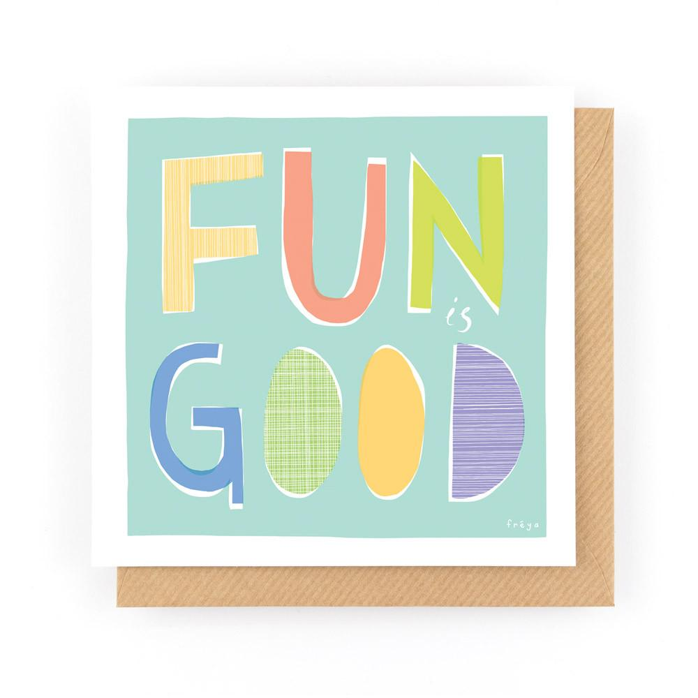 FUN IS GOOD - Greeting Card - Freya Art & Design