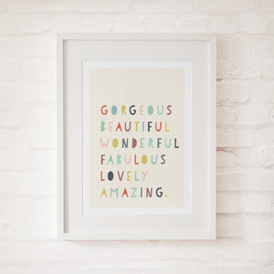 GORGEOUS BEAUTIFUL WONDERFUL - Fine Art Print - Freya Art & Design