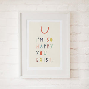 HAPPY YOU EXIST - Fine Art Print - Freya Art & Design