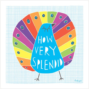 HOW VERY SPLENDID - Greeting Card - Freya Art & Design