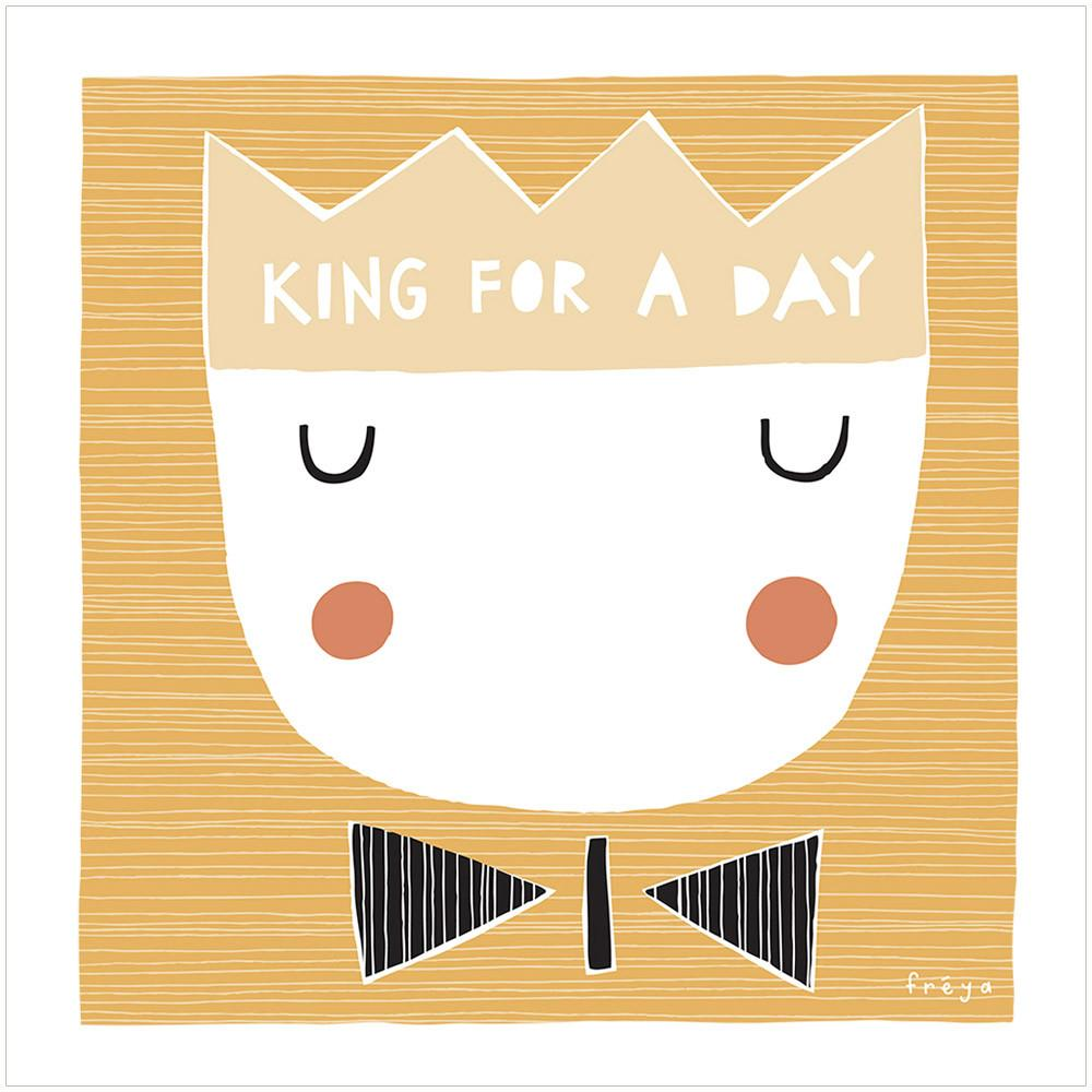KING FOR A DAY - Greeting Card - Freya Art & Design