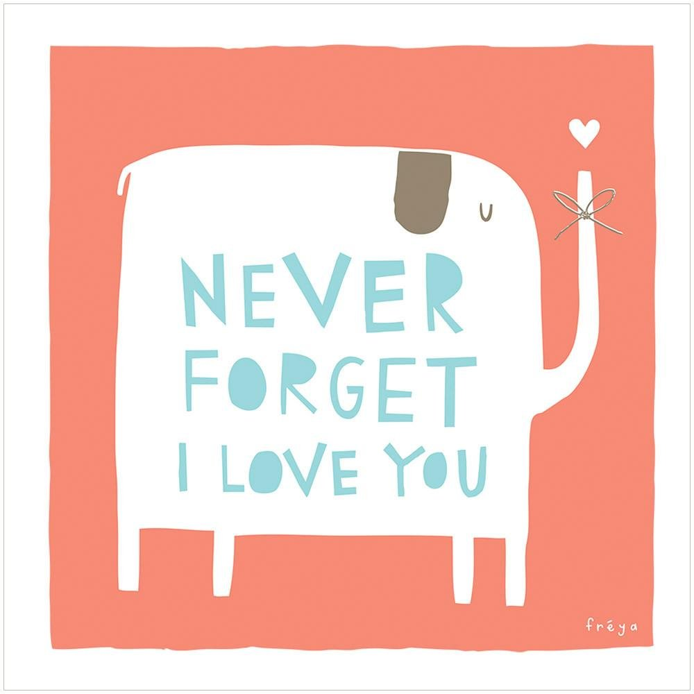 NEVER FORGET I LOVE YOU - Greeting Card - Freya Art & Design