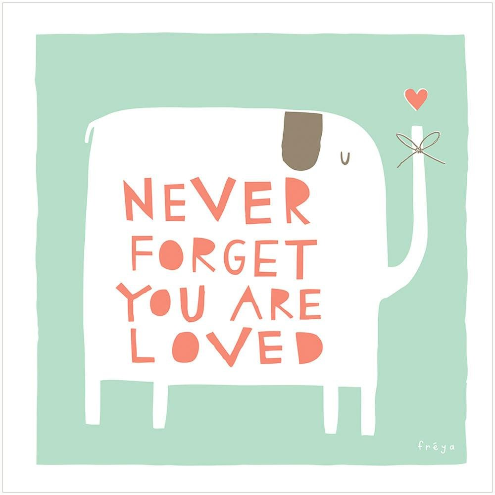 NEVER FORGET YOU ARE LOVED - Greeting Card - Freya Art & Design