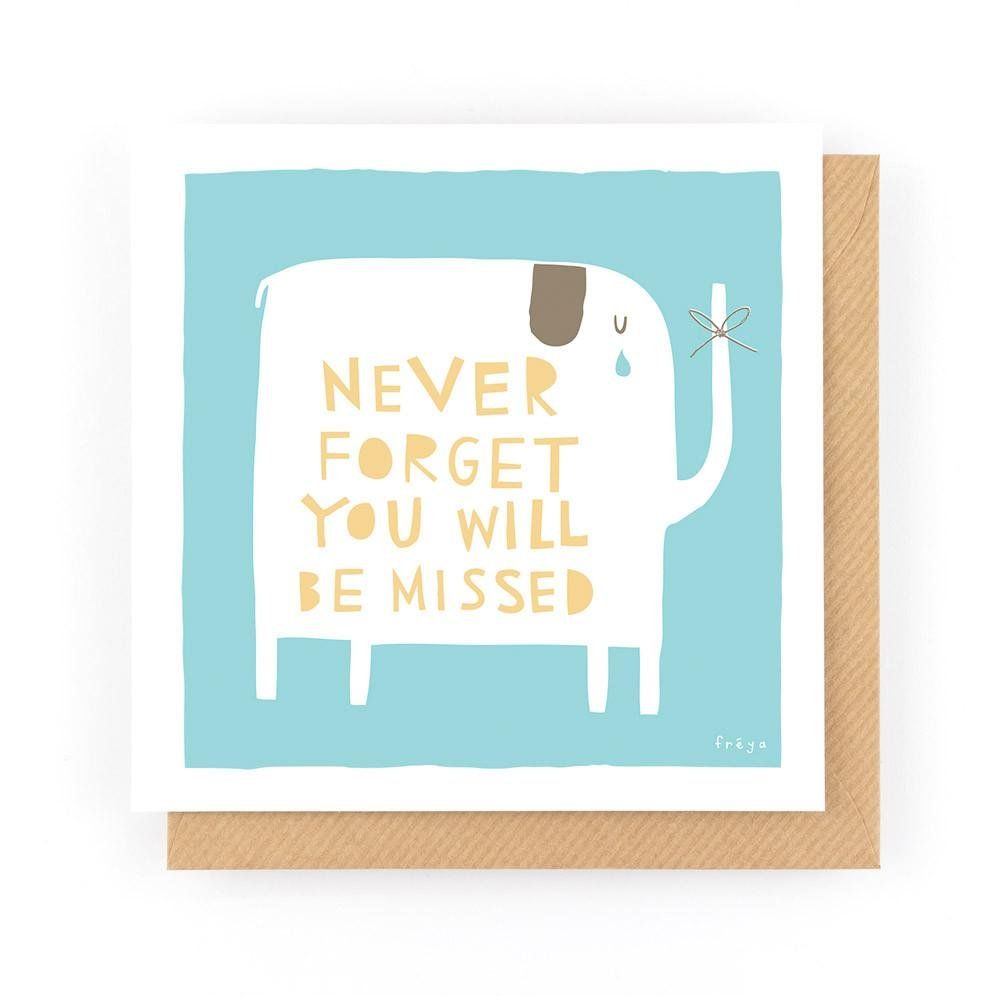 NEVER FORGET YOU WILL BE MISSED - Greeting Card - Freya Art & Design