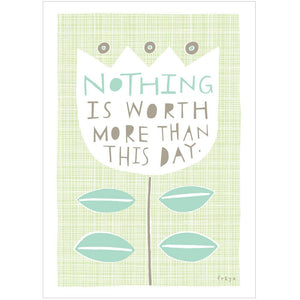 NOTHING IS WORTH MORE THAN THIS DAY - Greeting Card - Freya Art & Design