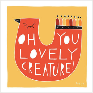 OH YOU LOVELY CREATURE! - Fine Art Print - Freya Art & Design