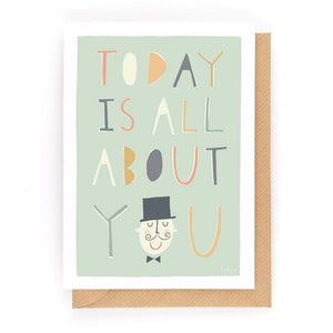 TODAY IS ALL ABOUT YOU - Greeting Card - Freya Art & Design