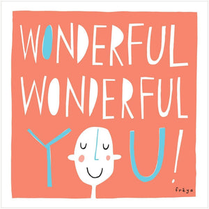WONDERFUL, WONDERFUL YOU! - Fine Art Print - Freya Art & Design