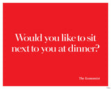 Would you like to sit next to you at dinner?