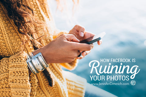 How Facebook is Ruining Your Photos by Jennifer Ditterich Designs