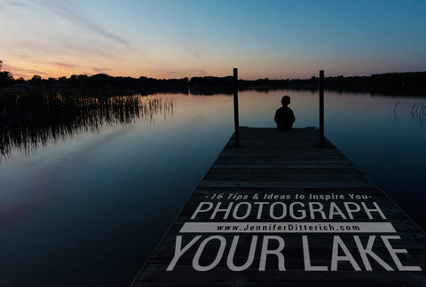 Photographing Your Lake by Jennifer Ditterich Designs