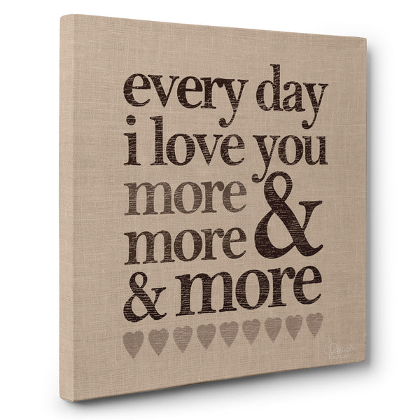 5839364d87b9a Every Day I Love You More & More & More - Canvas Print