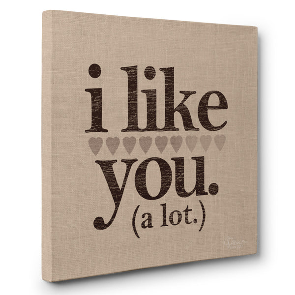 I Like You. A Lot. - Canvas Print