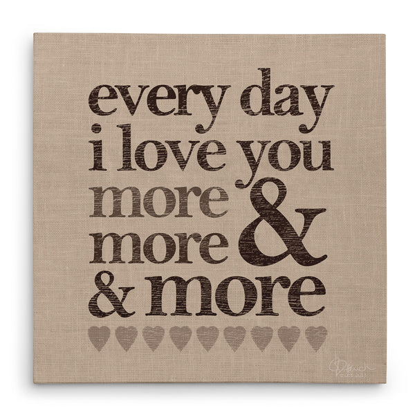 Every Day I Love You More & More & More - Canvas Print