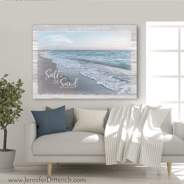 Salt in the Air and Sand in My Hair - Coastal Decor