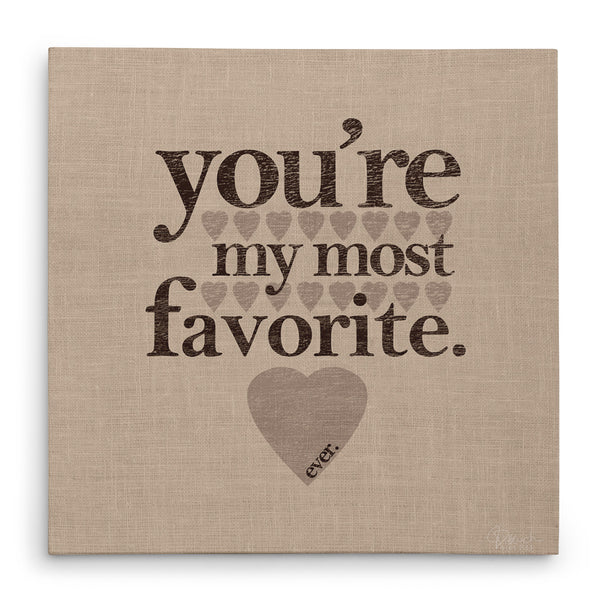 You're My Most Favorite Ever - Canvas Print