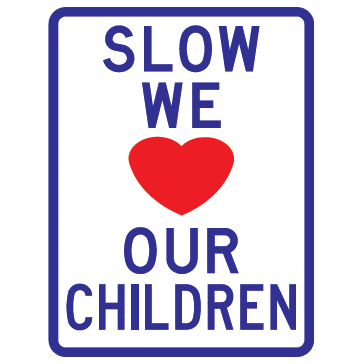 Slow We Love Our Children Sign - U.S. Signs and Safety