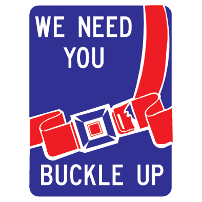 We Need You Buckle Up Sign - U.S. Signs and Safety