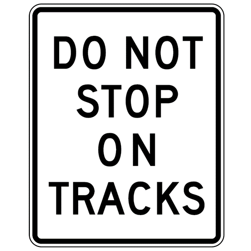 do not stop on tracks sign  u2013 u s  signs and safety