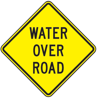 Water Over Road Sign - U.S. Signs and Safety