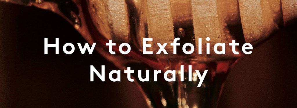 how to exfoliate naturally