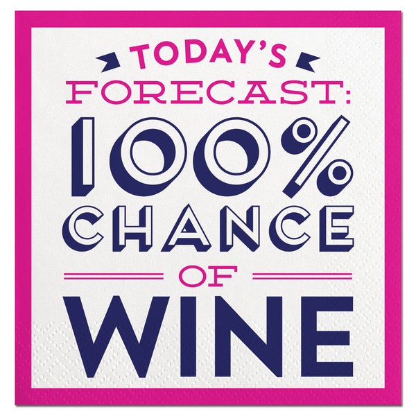 """Today's forcast: 100% chance of wine""  Napkin"