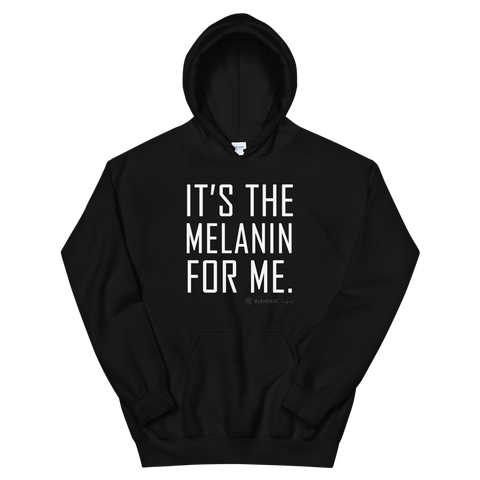 It's The Melanin For Me - Hoodie