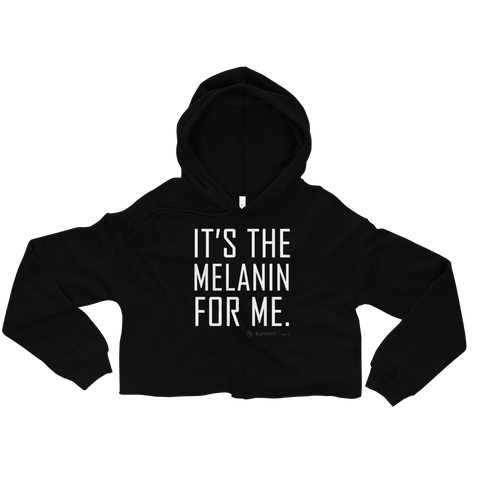It's The Melanin For Me - Crop Hoodie
