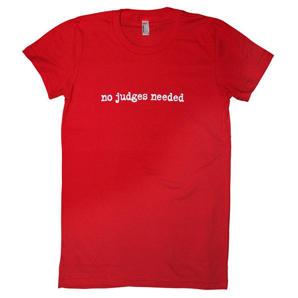 No Judges Needed red women's t-shirt