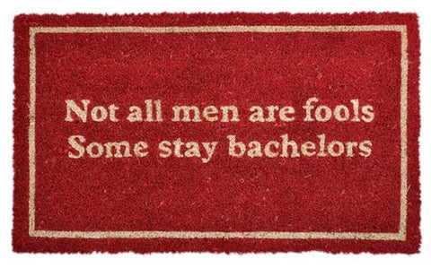 Door Mat Not All Men Are Fools, Some Stay Bachelors Coir Doormat - Home of Temptations Interior Design Furniture Decor & Gifts http://www.hotdesign.co.nz