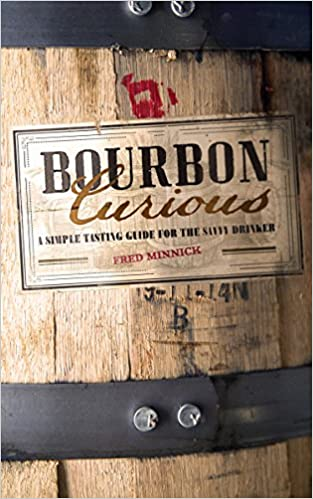 Bourbon Curious: A Simple Tasting Guide for the Savvy Drinker