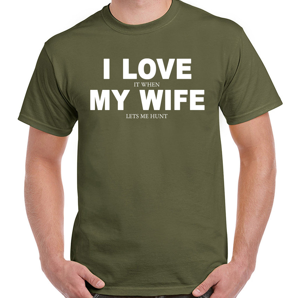 I Love It When My Wife Hunting T-Shirt