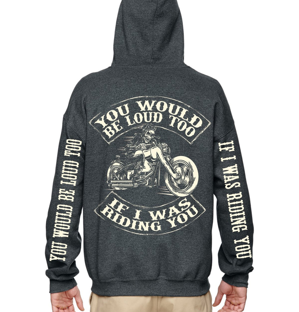 You Would Be Loud Too Zip Up Hoodie