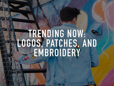 TRENDING NOW: Logos, Patches, and Embroidery