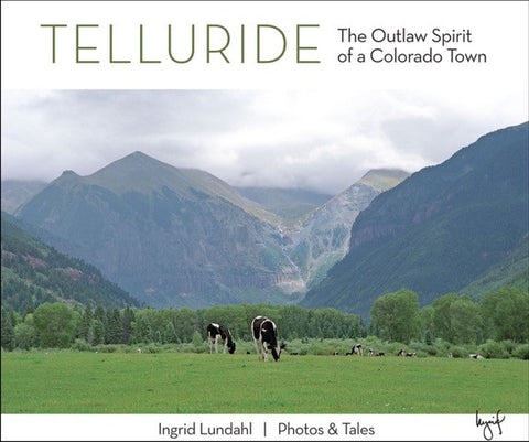 Telluride: The Outlaw Spirit of A Colorado Town Book