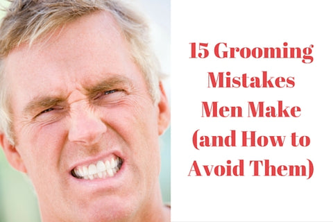 15 Grooming Mistakes Men Make (and How to Avoid Them)